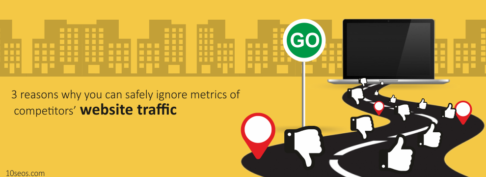 3 reasons why you can safely ignore metrics of competitors' website traffic