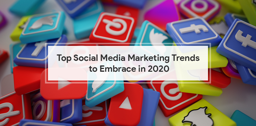 Top Social Media Marketing Trends to Embrace in 2020