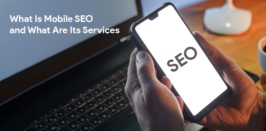 What Is Mobile SEO and What Are Its Services?