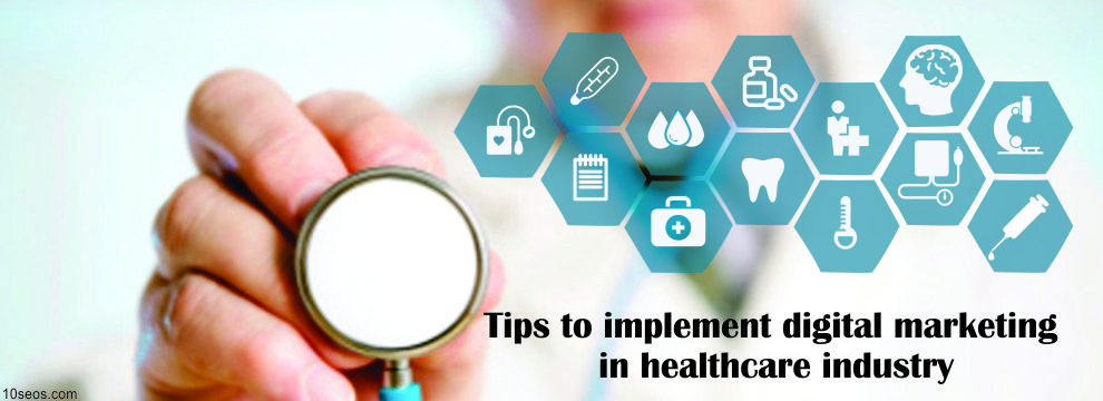 Tips to implement digital marketing in healthcare industry