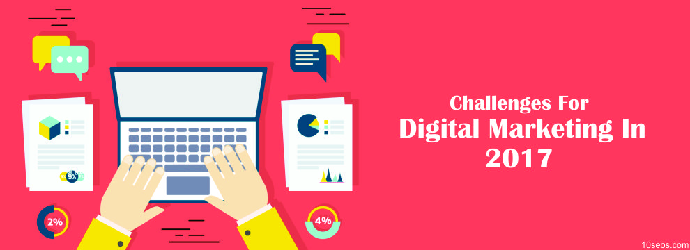 CHALLENGES FOR DIGITAL MARKETING IN 2017