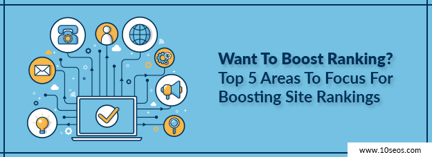 Want To Boost Ranking?: Top 5 Areas To Focus For Boosting Site Rankings