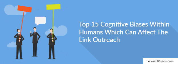 Top 15 Cognitive Biases Within Humans Which Can Affect The Link Outreach