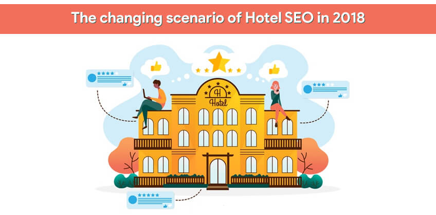 The changing scenario of Hotel SEO in 2018