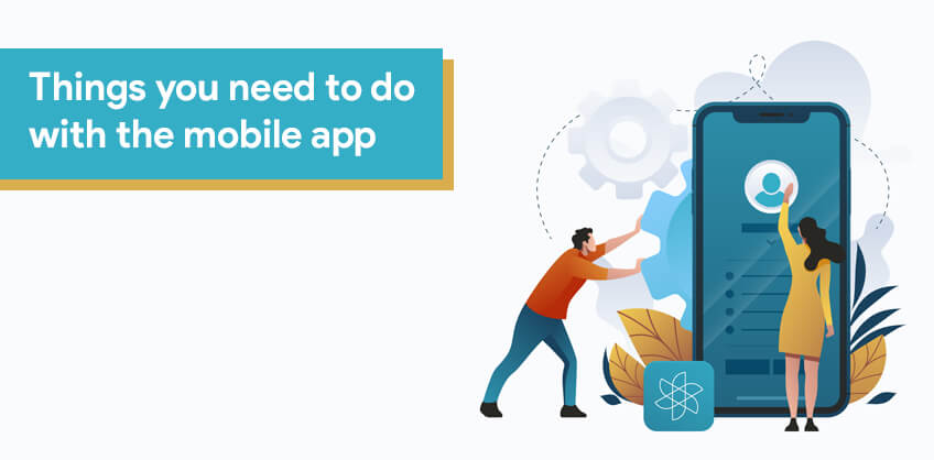 Things you need to do with the mobile app