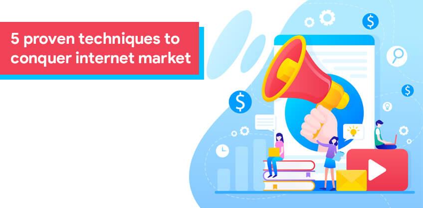 5 proven techniques to conquer internet market