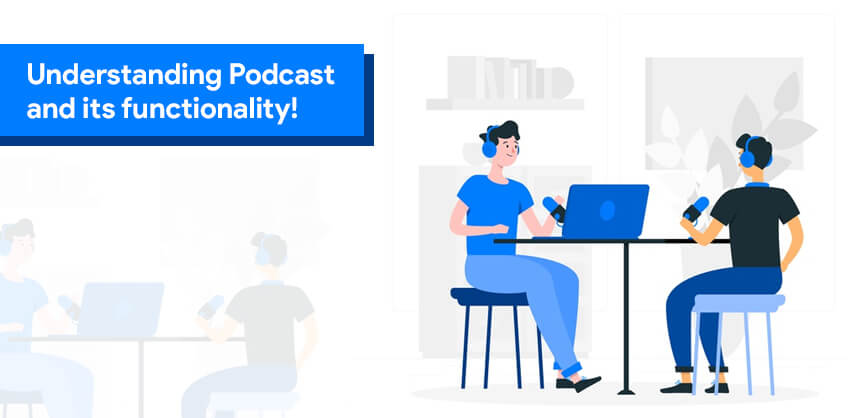 Understanding Podcast and its functionality!