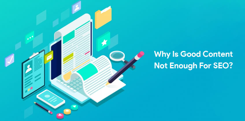 Why is Good Content not Enough for SEO?