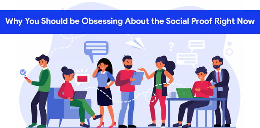 Why You Should be Obsessing About the Social Proof Right Now