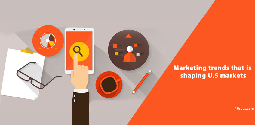Marketing trends that is shaping U.S markets