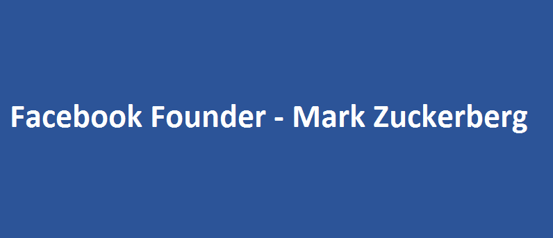 Success Story Of Facebook Founder - Mark Zuckerberg