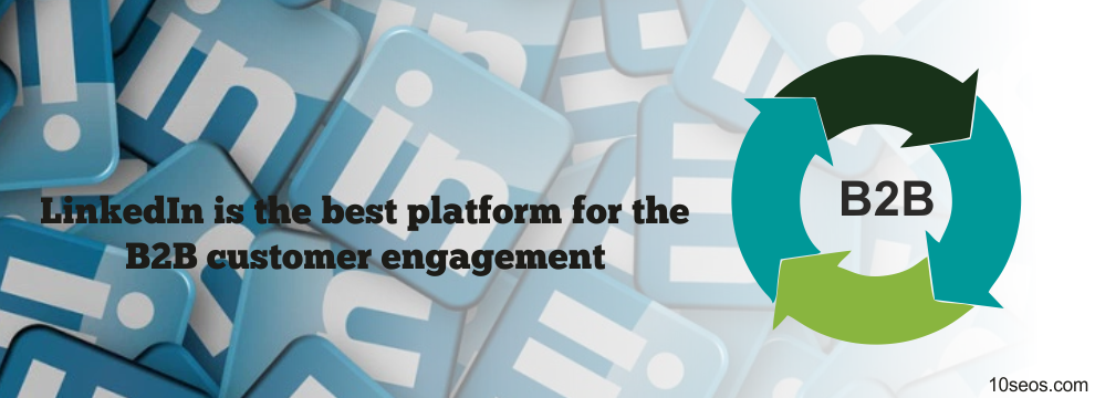 LinkedIn is the best platform for the B2B customer engagement