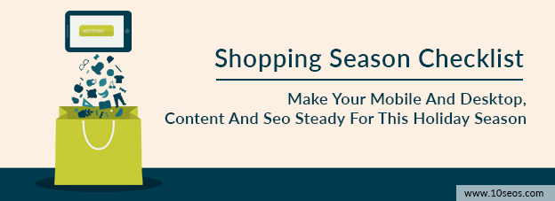 Shopping Season Checklist: Make Your Mobile And Desktop, Content And Seo Steady For This Holiday Season
