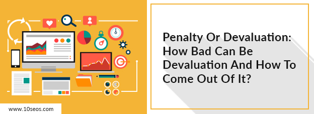 Penalty Or Devaluation: How Bad Can Be Devaluation And How To Come Out Of It?
