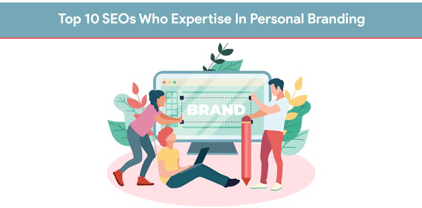 Top 10 SEOs Who Expertise In Personal Branding
