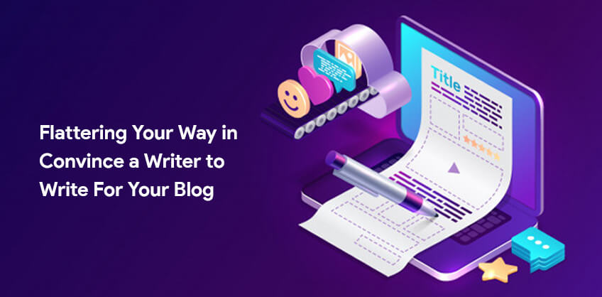 Flattering Your Way in: Convince a Writer to Write For Your Blog