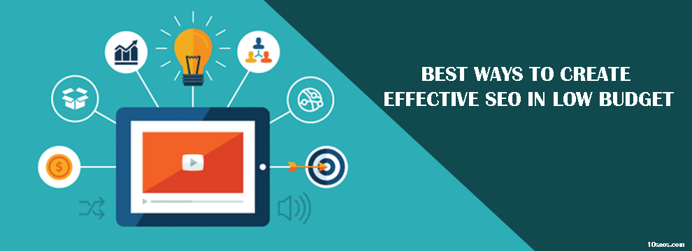 BEST WAYS TO CREATE EFFECTIVE SEO IN LOW BUDGET