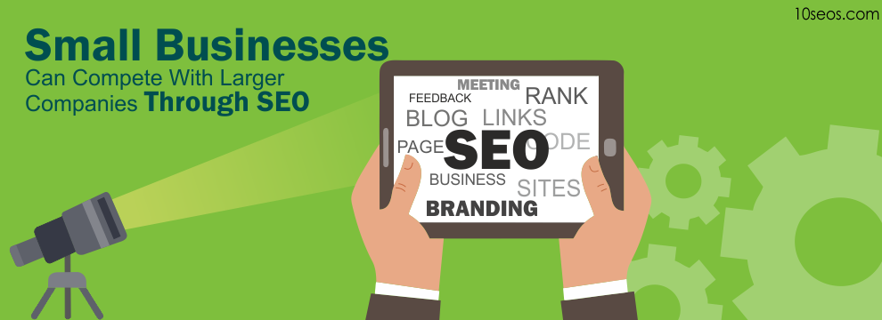 How Small Businesses Can Compete With Larger Companies Through SEO?