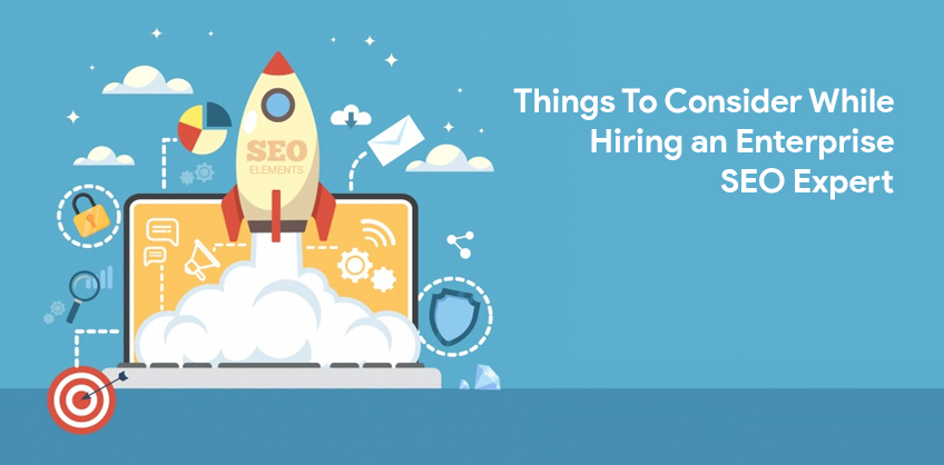 Things To Consider While Hiring an Enterprise SEO Expert