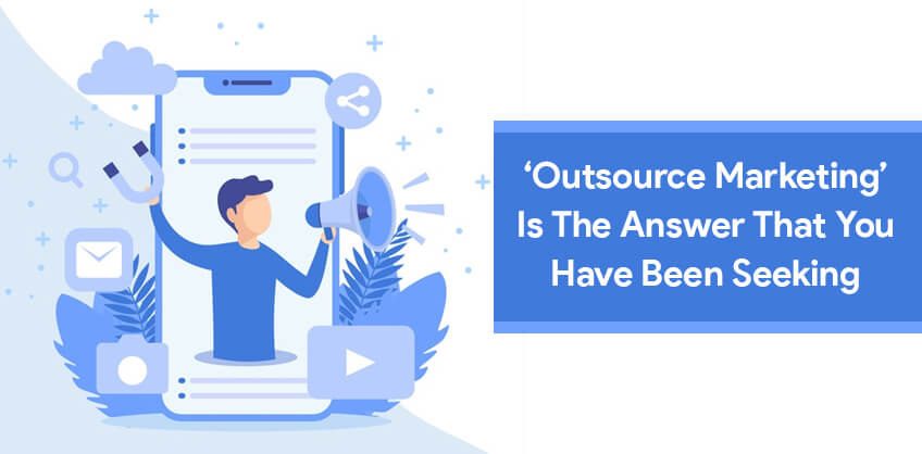 'Outsource Marketing' is the Answer that You have Been Seeking