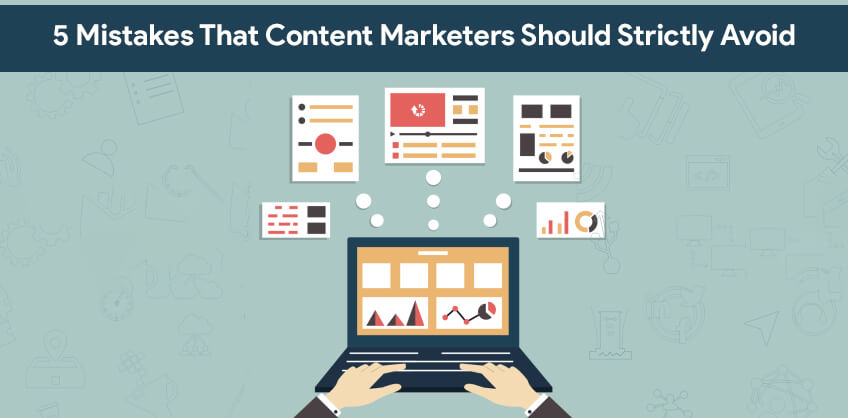 5 Mistakes That Content Marketers Should Strictly Avoid