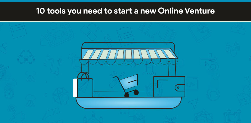 10 tools you need to start a new Online Venture