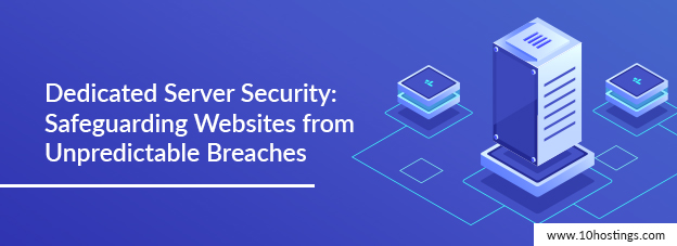 Dedicated Server Security: Safeguarding Websites from Unpredictable Breaches