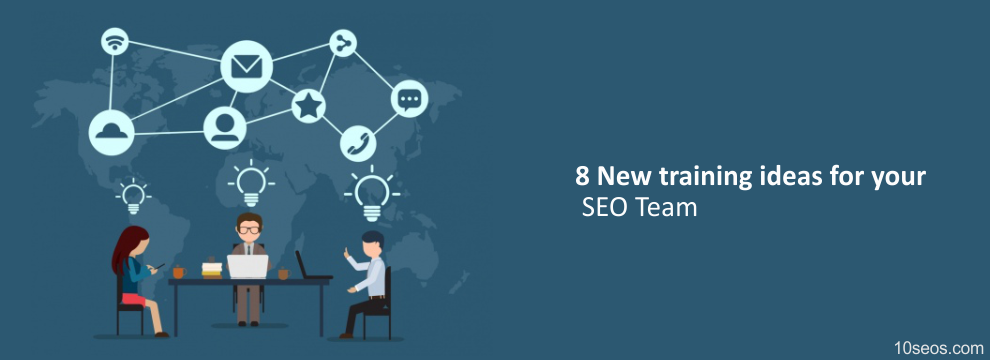 8 New training ideas for your SEO Team