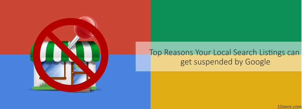 Top Reasons Your Local Search Listings can get suspended by Google