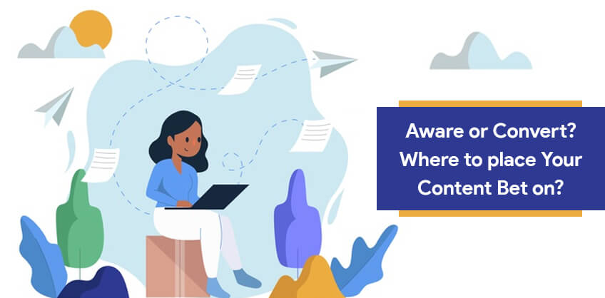 Aware or Convert? Where to place Your Content Bet on?