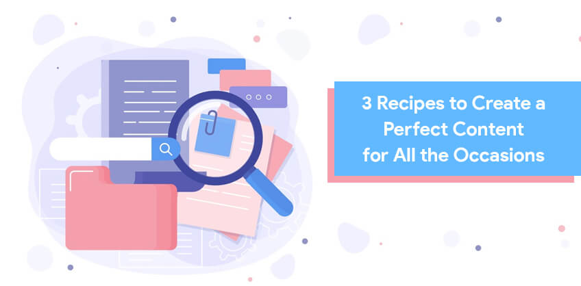 3 Recipes to Create a Perfect Content for All the Occasions