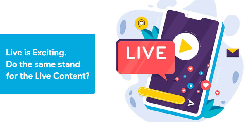 Live is Exciting. Do the same stand for the Live Content?