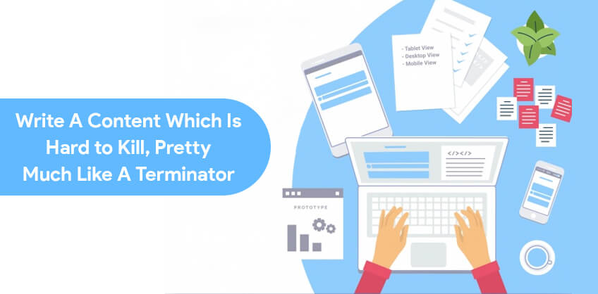 Write a Content which is Hard to Kill, Pretty much Like a Terminator