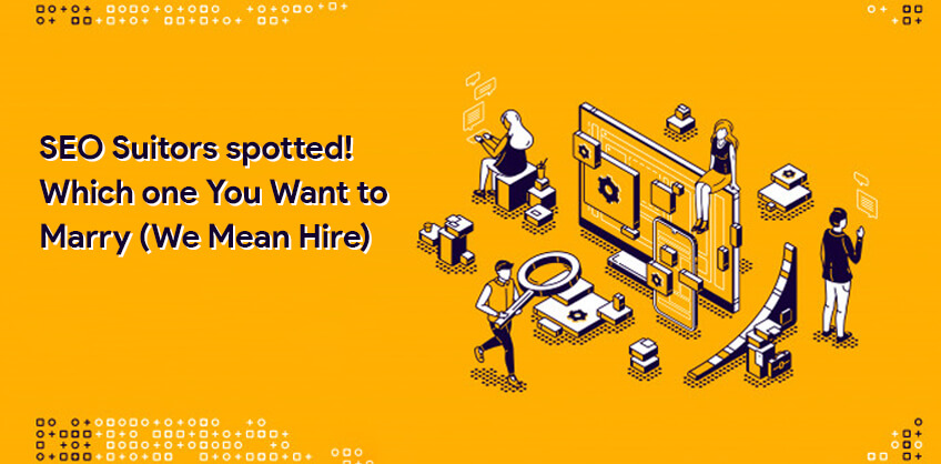 SEO Suitors spotted! Which one You Want to Marry (We Mean Hire)