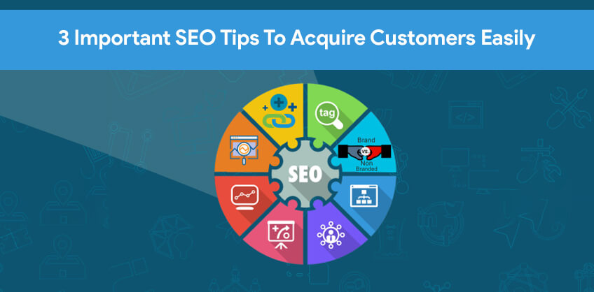 3 Important SEO Tips To Acquire Customers Easily.