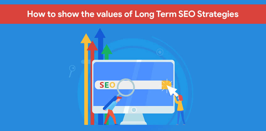 How to show the values of Long Term SEO Strategies
