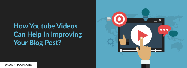 How Youtube Videos Can Help In Improving Your Blog Post?