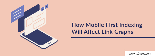 How Mobile First Indexing Will Affect Link Graphs