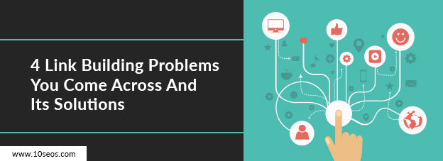 4 Link Building Problems You Come Across And Its Solutions