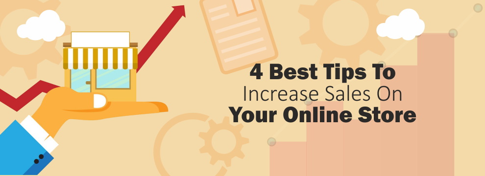 4 Best Tips To Increase Sales On Your Online Store