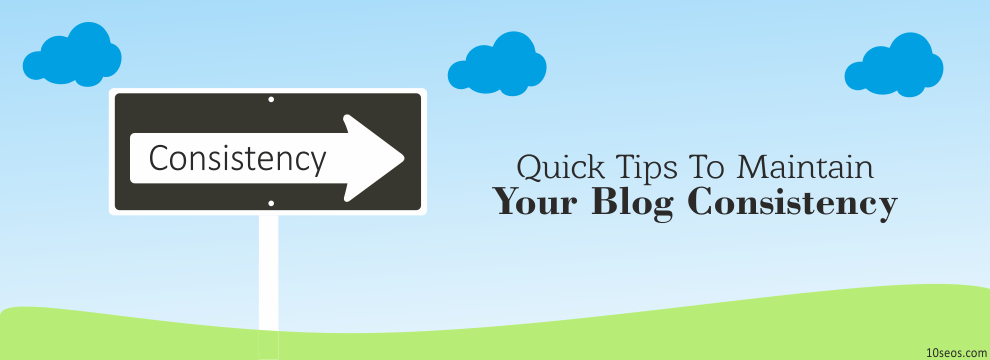 Quick Tips To Maintain Your Blog Consistency