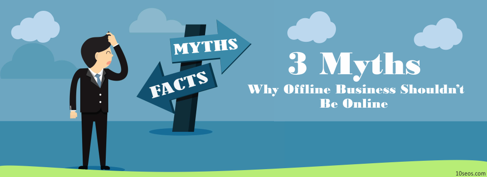 3 Myths Why Offline Business Shouldn't Be Online