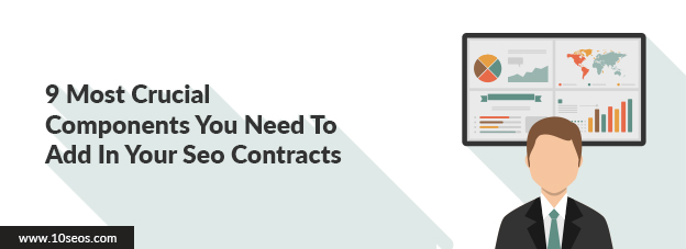 9 Most Crucial Components You Need To Add In Your Seo Contracts