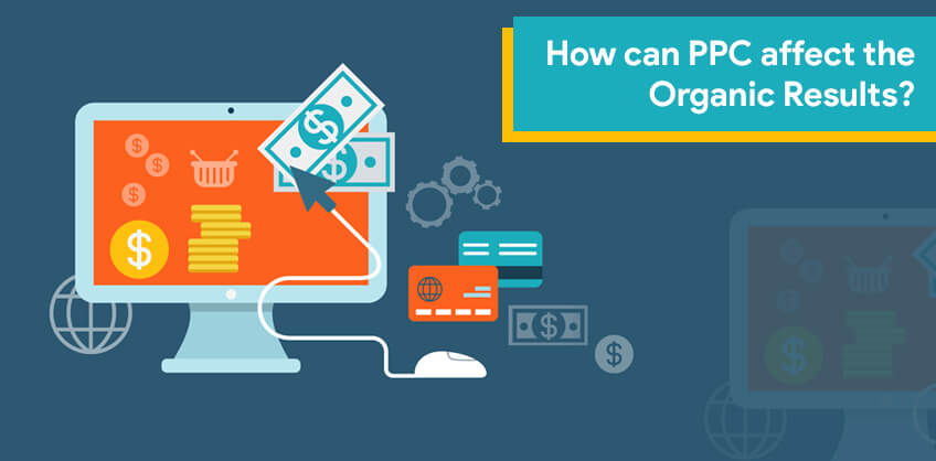 How can PPC affect the Organic Results?