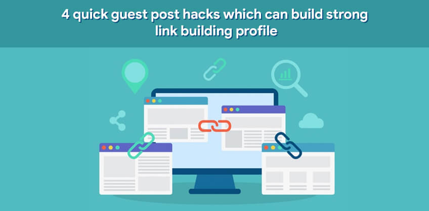 4 quick guest post hacks which can build strong link building profile