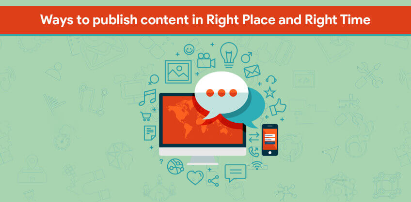 Ways to publish content in Right Place and Right Time