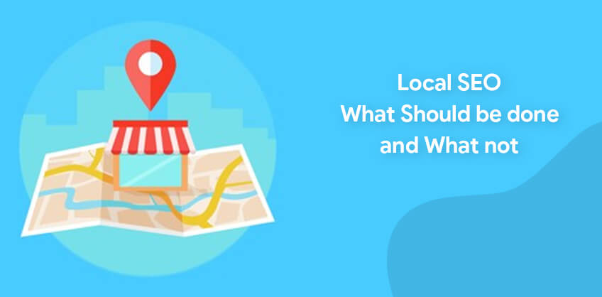 Local  SEO: What Should be done and What not