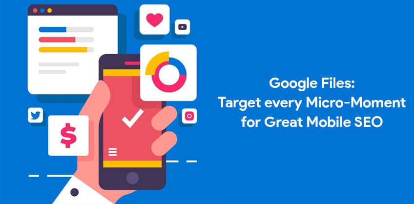 Google Files: Target every Micro-Moment for Great Mobile SEO