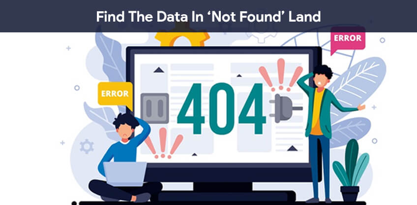 Find the Data in 'Not Found' Land