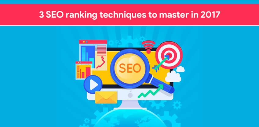 3 SEO ranking techniques to master in 2017.
